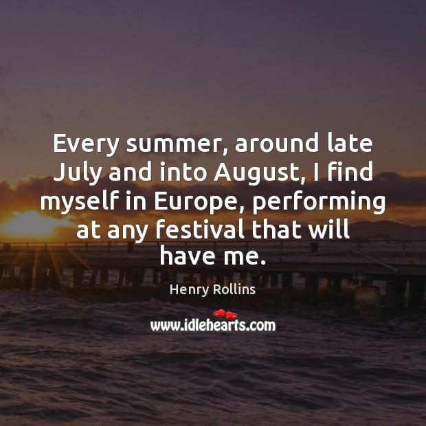 Every summer, around late July and into August, I find myself in Image