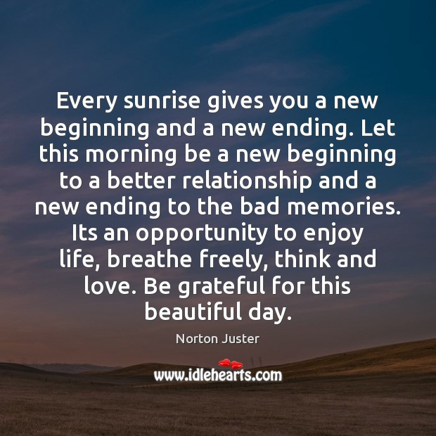 Image, Every sunrise gives you a new beginning and a new ending. Let