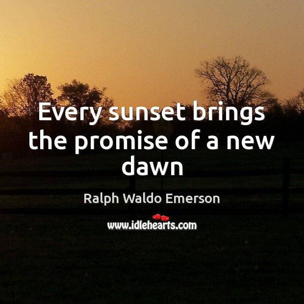 Image, Every sunset brings the promise of a new dawn
