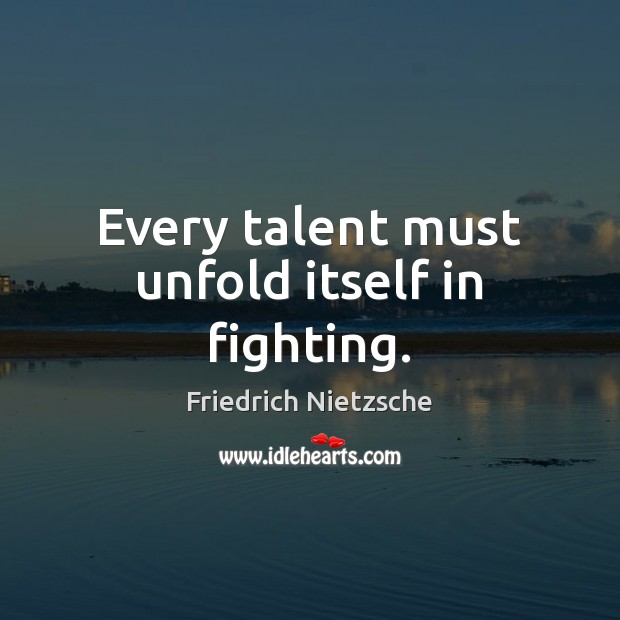 Every talent must unfold itself in fighting. Image
