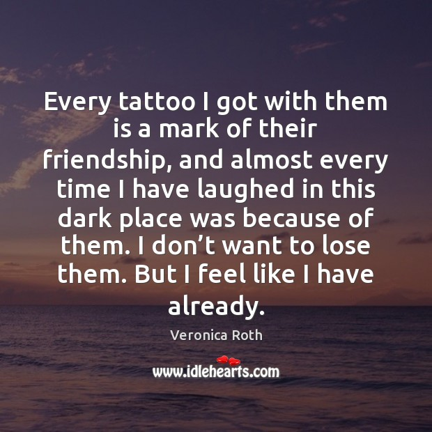 Every tattoo I got with them is a mark of their friendship, Image