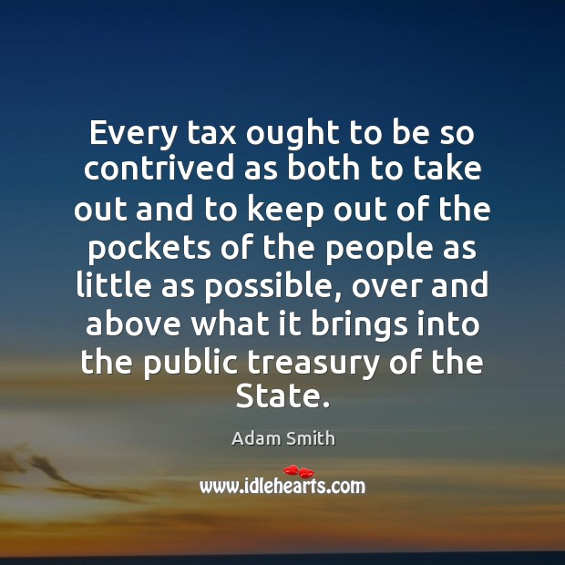 Every tax ought to be so contrived as both to take out Adam Smith Picture Quote