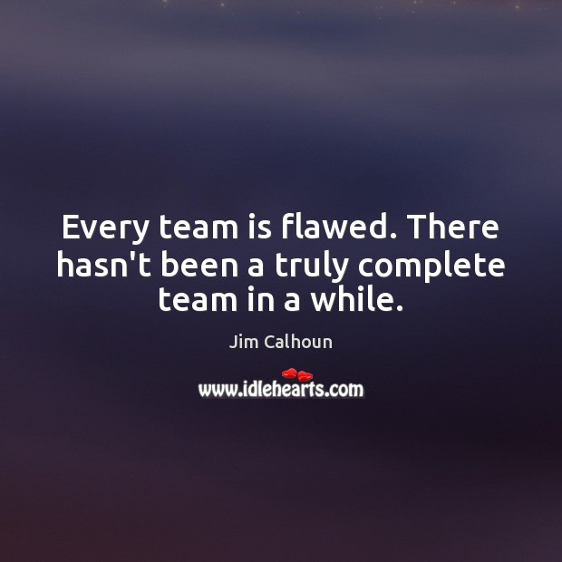 Every team is flawed. There hasn't been a truly complete team in a while. Image