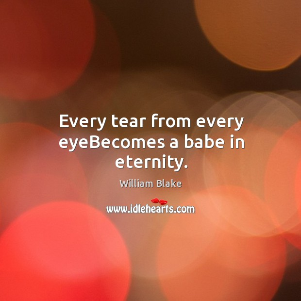 Every tear from every eyeBecomes a babe in eternity. Image