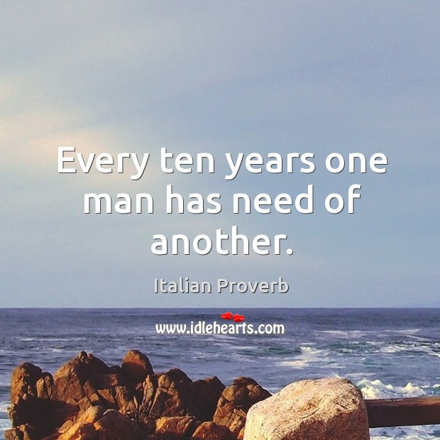 Image, Every ten years one man has need of another.
