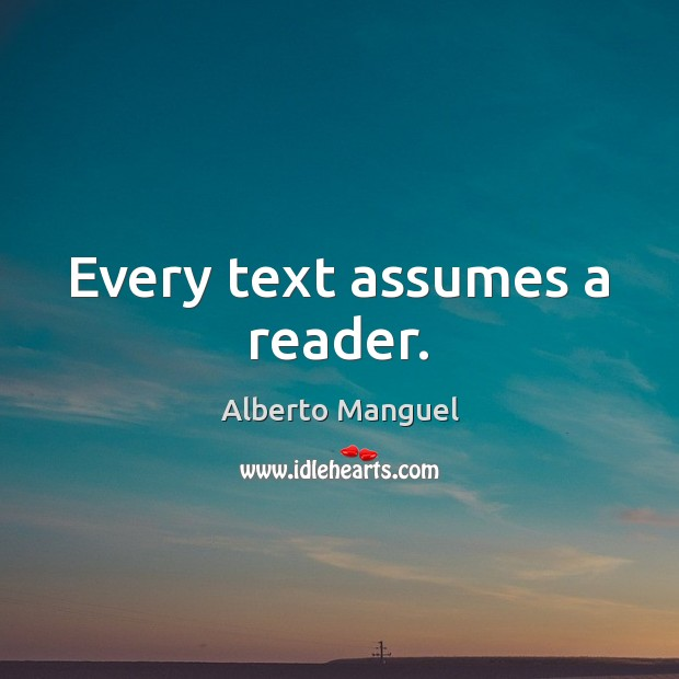 Image, Every text assumes a reader.