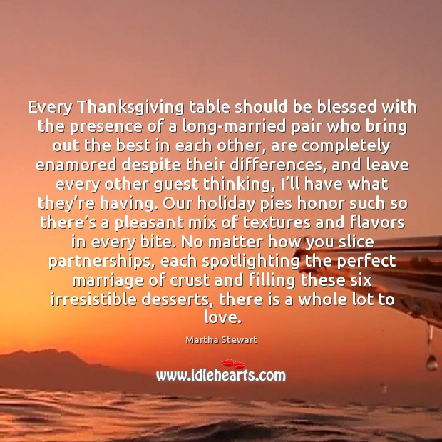 Every Thanksgiving table should be blessed with the presence of a long-married Martha Stewart Picture Quote