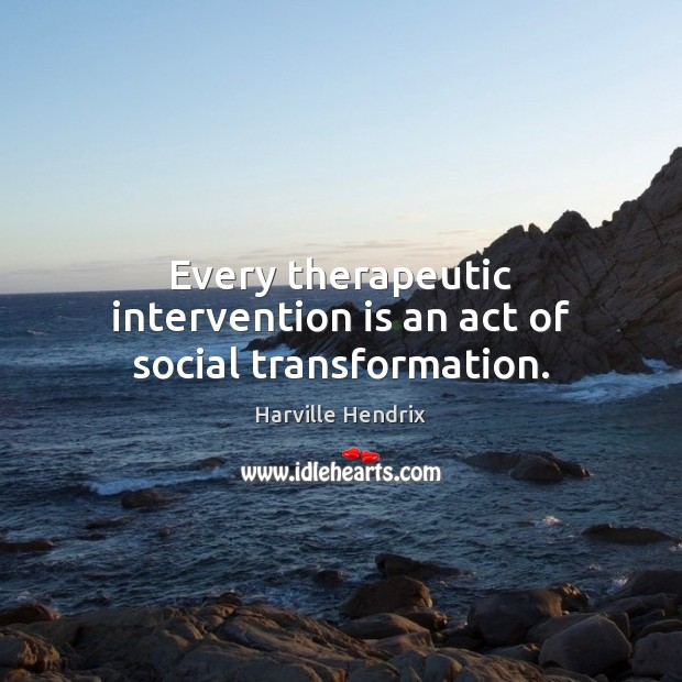 Every therapeutic intervention is an act of social transformation. Image