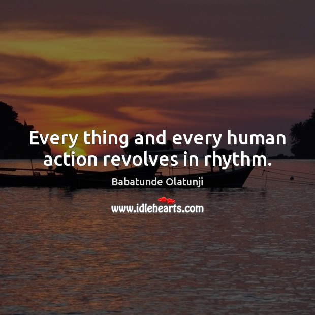 Every thing and every human action revolves in rhythm. Image