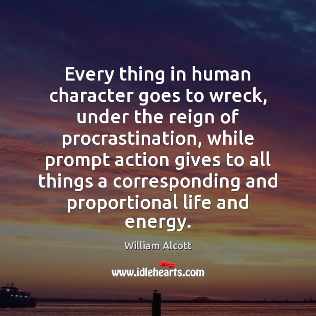 Every thing in human character goes to wreck, under the reign of Procrastination Quotes Image