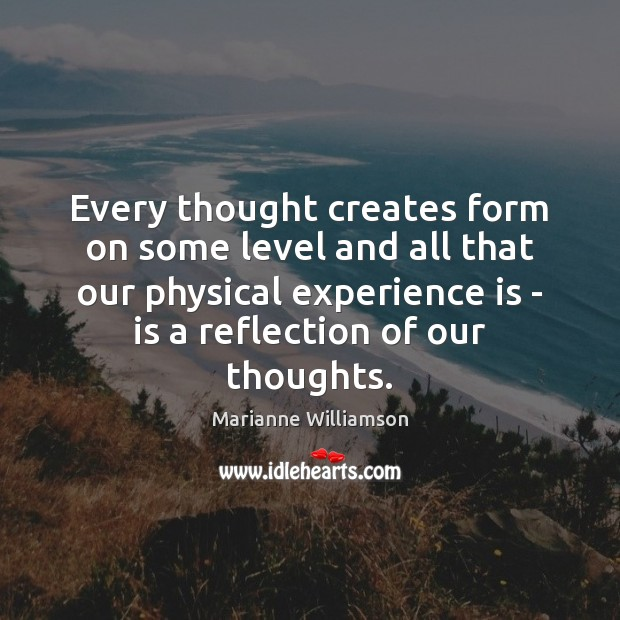 Image, Every thought creates form on some level and all that our physical