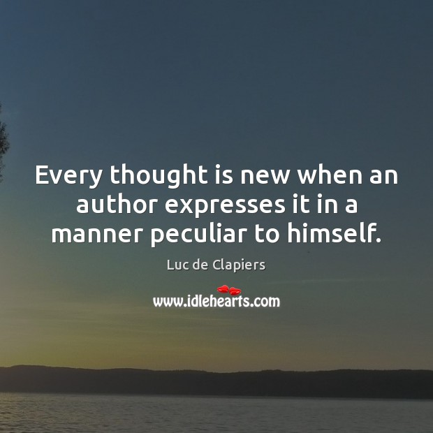 Every thought is new when an author expresses it in a manner peculiar to himself. Image