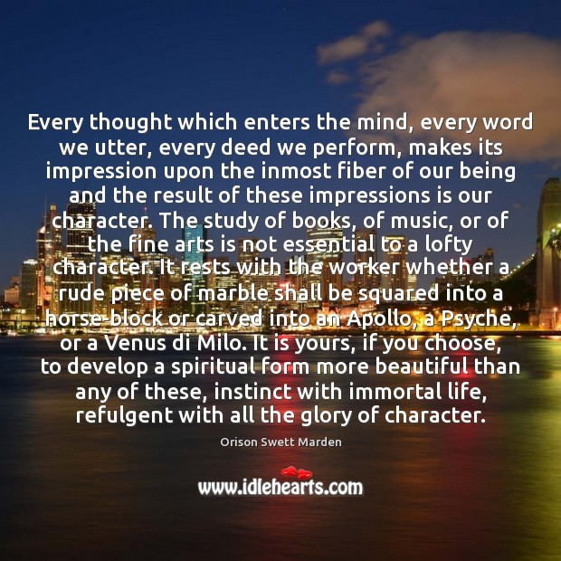 Every thought which enters the mind, every word we utter, every deed Orison Swett Marden Picture Quote