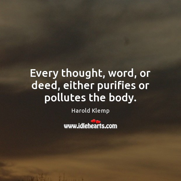Every thought, word, or deed, either purifies or pollutes the body. Harold Klemp Picture Quote