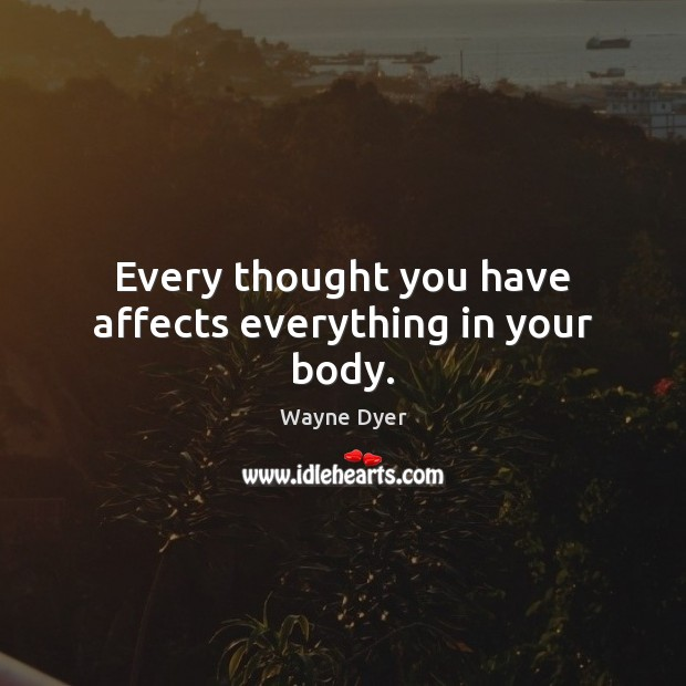 Image, Every thought you have affects everything in your body.