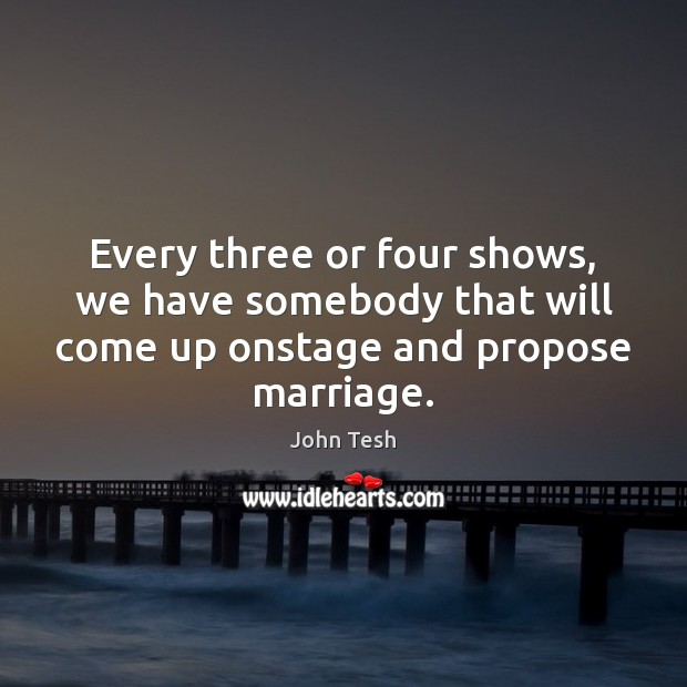 Every three or four shows, we have somebody that will come up John Tesh Picture Quote
