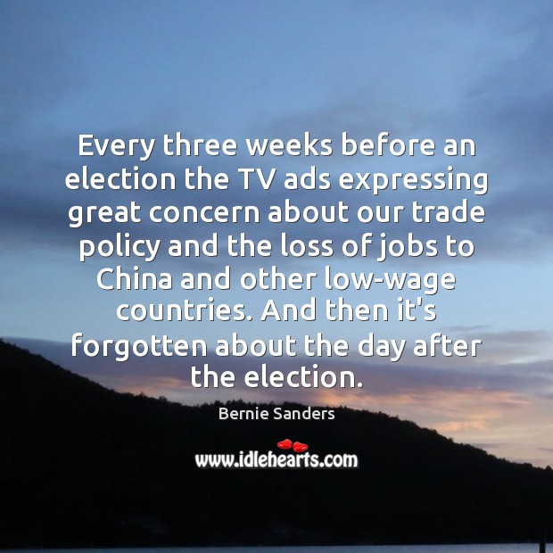 Every three weeks before an election the TV ads expressing great concern Bernie Sanders Picture Quote