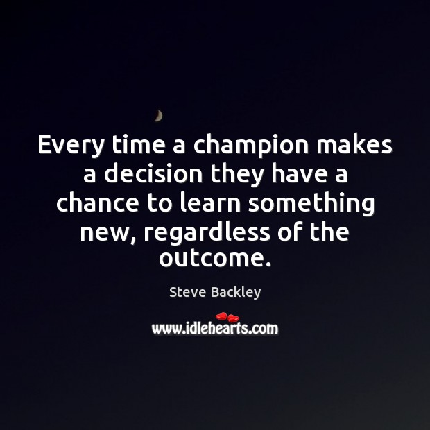 Steve Backley Picture Quote image saying: Every time a champion makes a decision they have a chance to