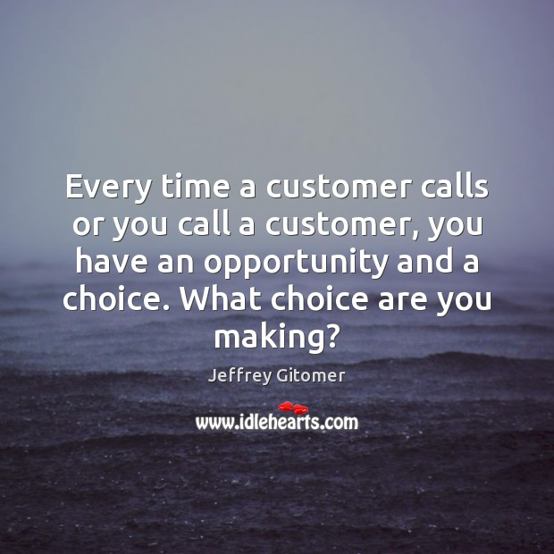 Every time a customer calls or you call a customer, you have Jeffrey Gitomer Picture Quote