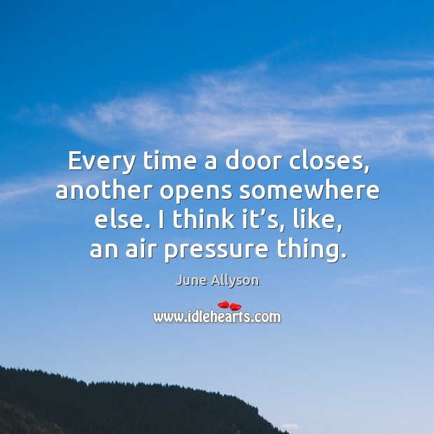 Image, Every time a door closes, another opens somewhere else. I think it's, like, an air pressure thing.