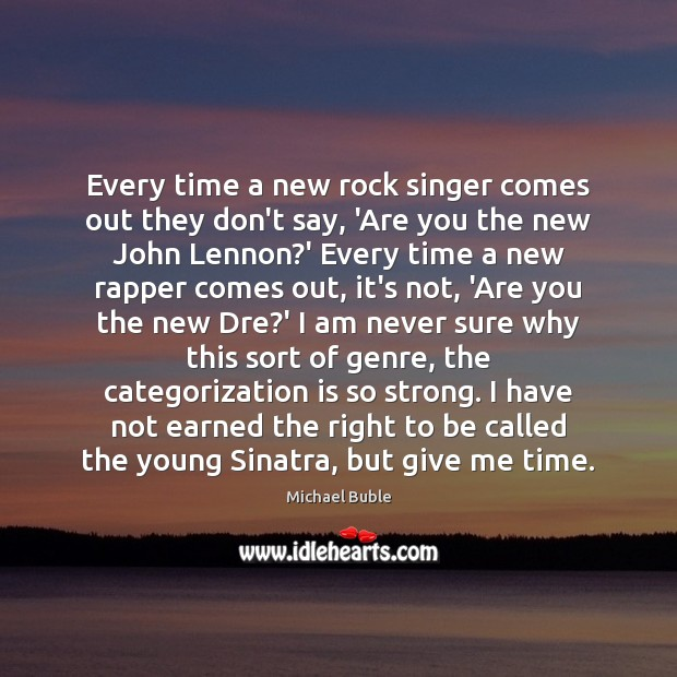 Every time a new rock singer comes out they don't say, 'Are Michael Buble Picture Quote