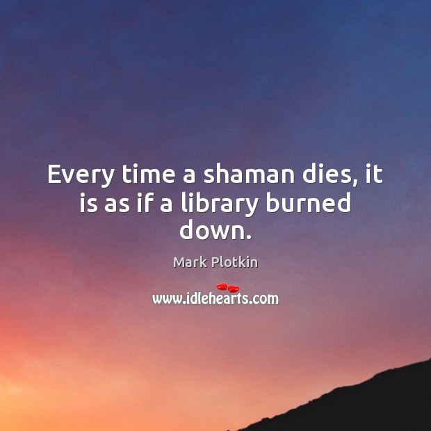 Every time a shaman dies, it is as if a library burned down. Image