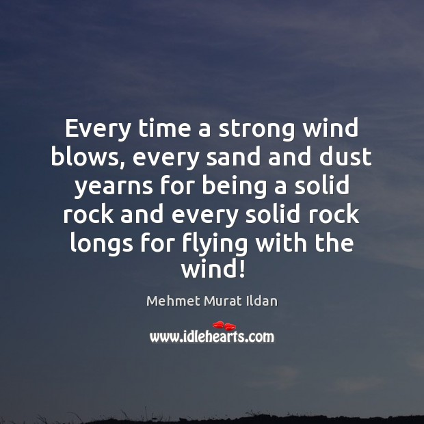 Image, Every time a strong wind blows, every sand and dust yearns for