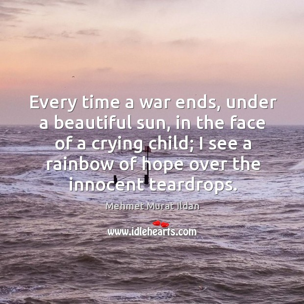 Image, Every time a war ends, under a beautiful sun, in the face