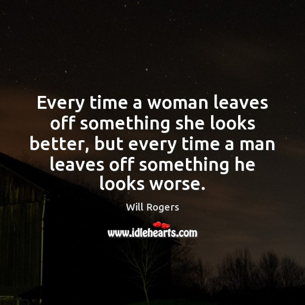Every time a woman leaves off something she looks better, but every Image