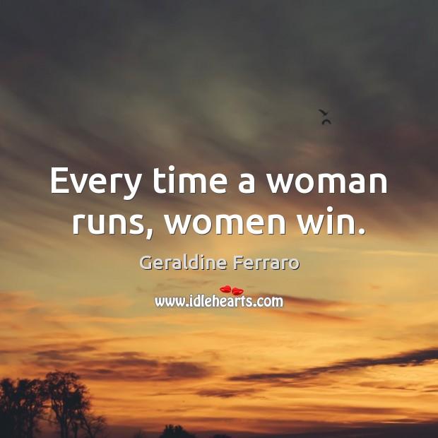 Every time a woman runs, women win. Geraldine Ferraro Picture Quote