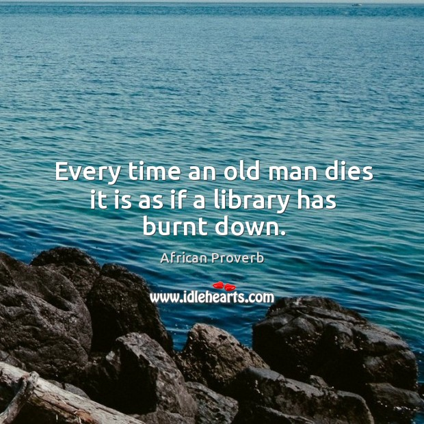 Image, Every time an old man dies it is as if a library has burnt down.