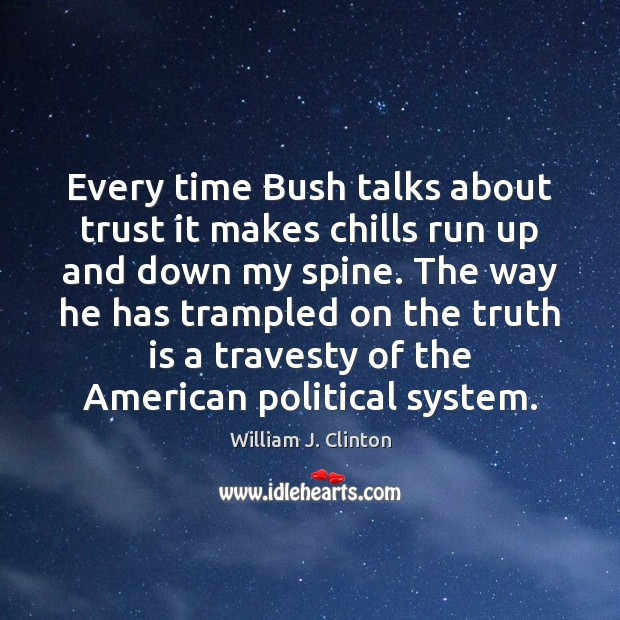 Image, Every time Bush talks about trust it makes chills run up and