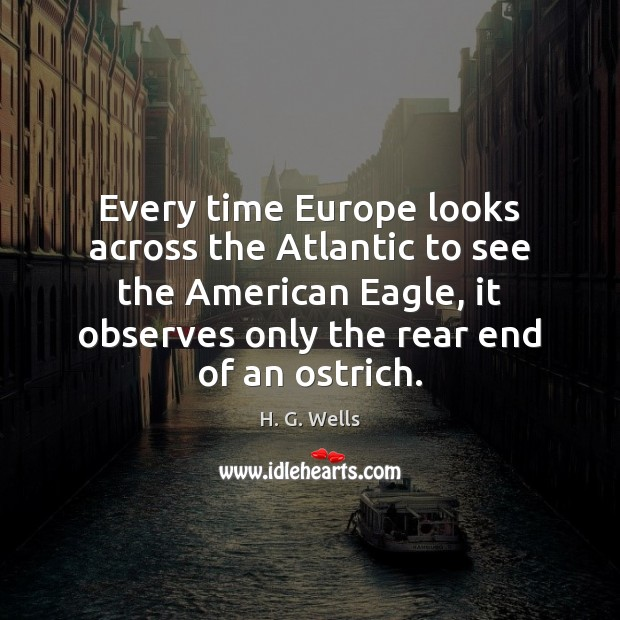 Image, Every time Europe looks across the Atlantic to see the American Eagle,