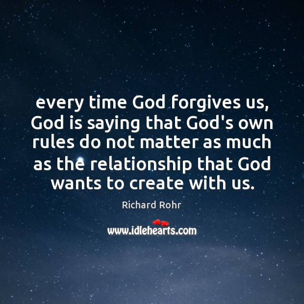 Every time God forgives us, God is saying that God's own rules Image