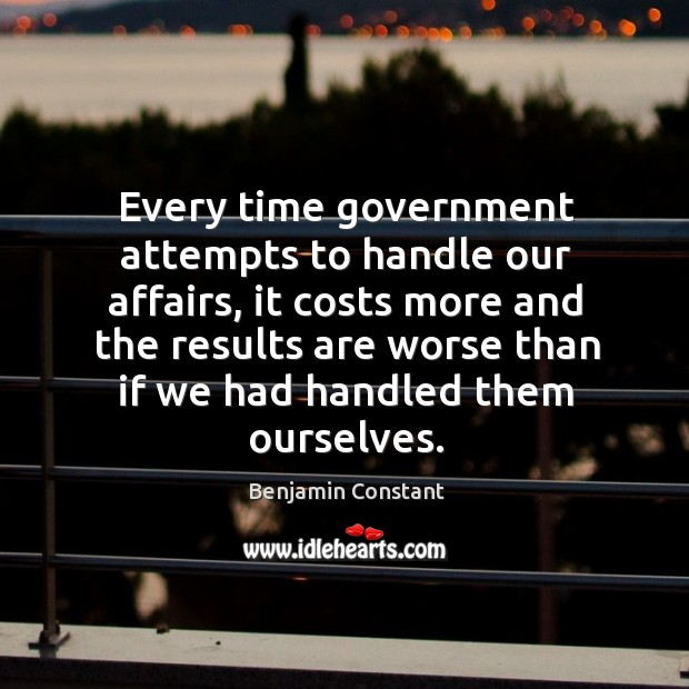 Every time government attempts to handle our affairs, it costs more and Image