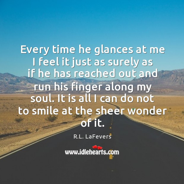 Every time he glances at me I feel it just as surely R.L. LaFevers Picture Quote