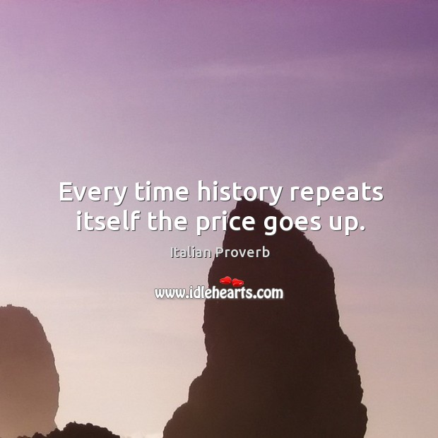 Image, Every time history repeats itself the price goes up.