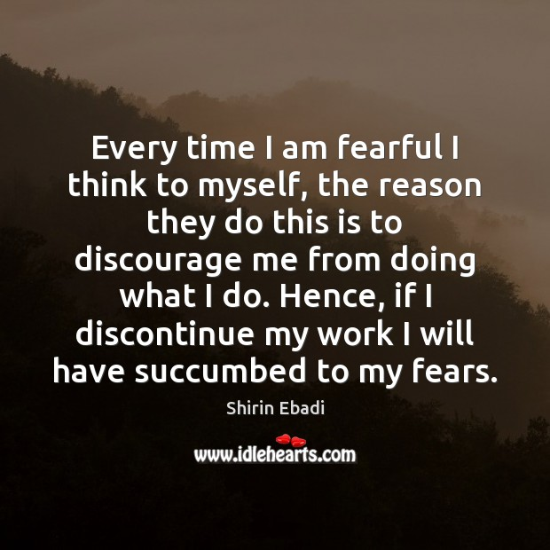 Every time I am fearful I think to myself, the reason they Image
