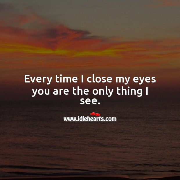 Every time I close my eyes you are the only thing I see. Cute Love Quotes Image