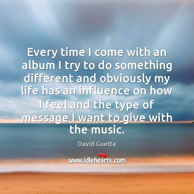 Every time I come with an album I try to do something David Guetta Picture Quote