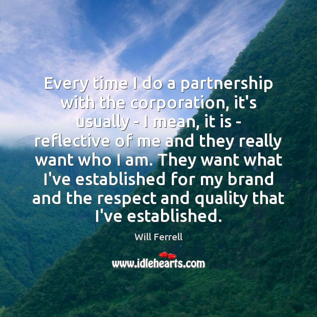 Every time I do a partnership with the corporation, it's usually – Image