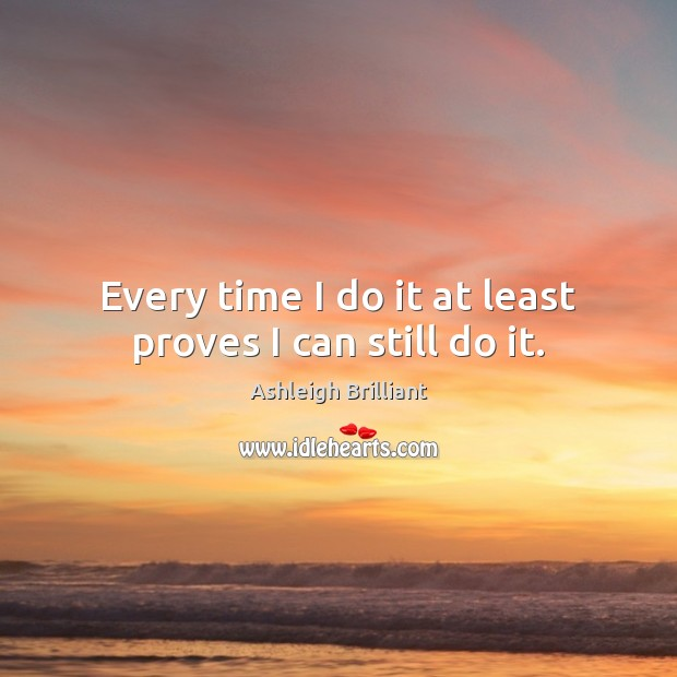 Every time I do it at least proves I can still do it. Image