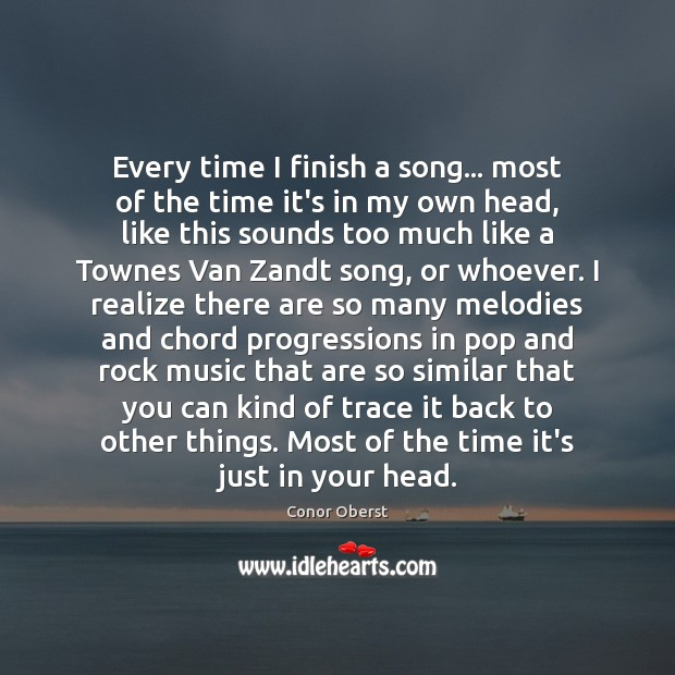 Every time I finish a song… most of the time it's in Conor Oberst Picture Quote