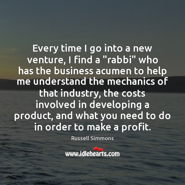 """Every time I go into a new venture, I find a """"rabbi"""" Russell Simmons Picture Quote"""