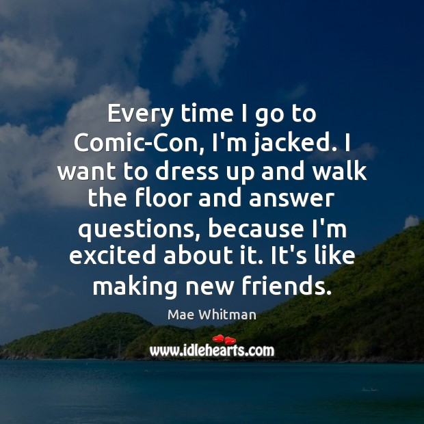 Every time I go to Comic-Con, I'm jacked. I want to dress Mae Whitman Picture Quote
