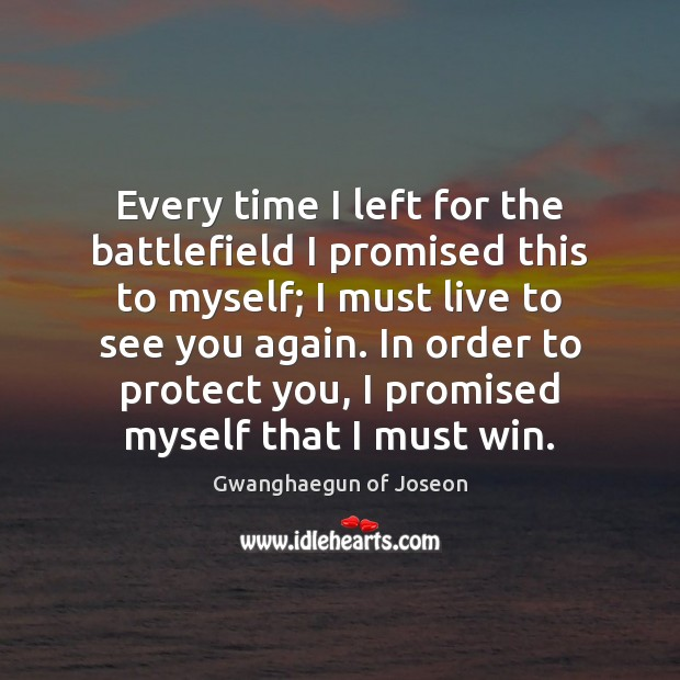 Every time I left for the battlefield I promised this to myself; Image