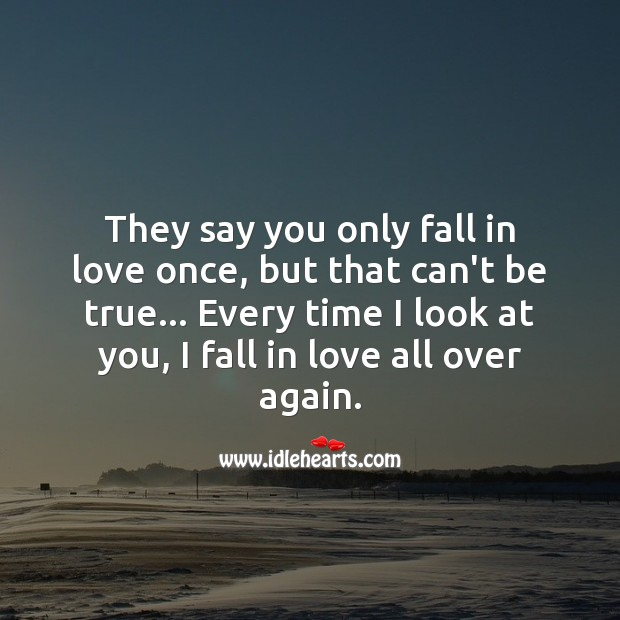 Every time I look at you, I fall in love all over again. Romantic Quotes Image
