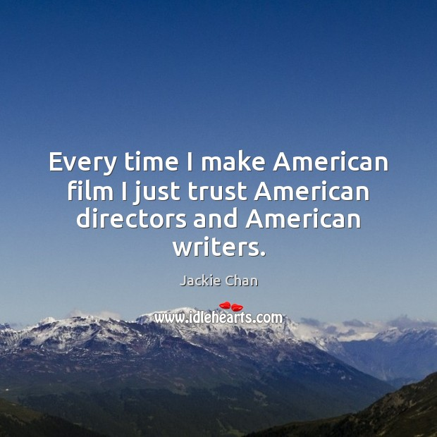 Every time I make American film I just trust American directors and American writers. Image