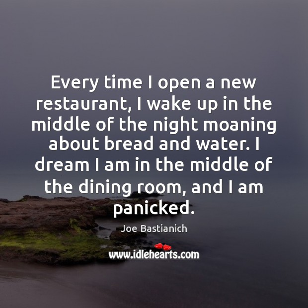 Every time I open a new restaurant, I wake up in the Image