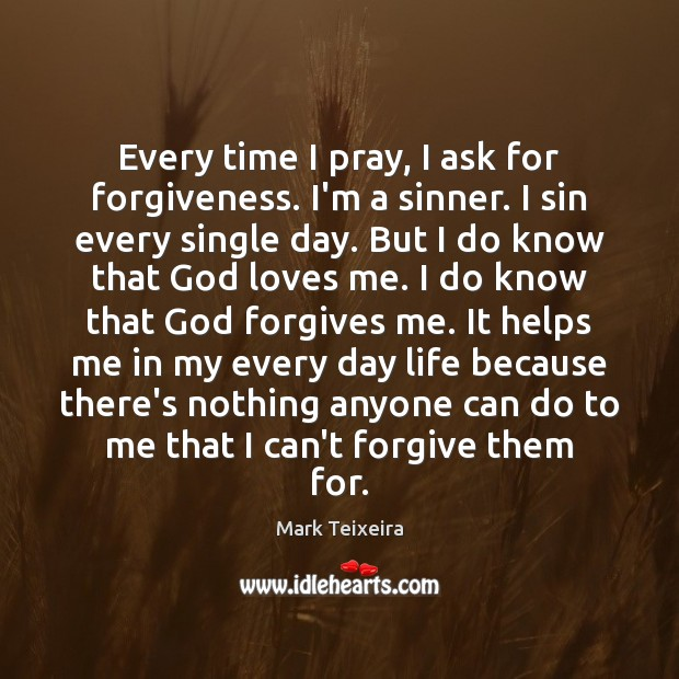 Image, Every time I pray, I ask for forgiveness. I'm a sinner. I